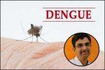 All about Dengue on International anti dengue day-Dr.Srikant Sharma