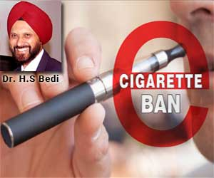 The ban on e-cigarettes – a welcome step, Dr HS Bedi